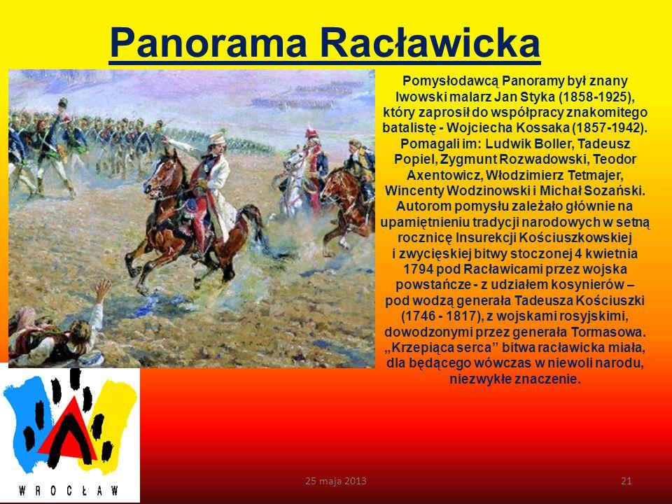 Panorama Racławicka 25 maja 201320 Panorama Racławicka we Wrocławiu to jedno z niewielu miejsc na świecie, gdzie podziwiać można relikt XIX- wiecznej kultury masowej.