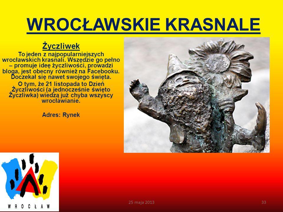 WROCŁAWSKIE KRASNALE Wrocławskie krasnoludki już tak głęboko wtopiły się w lokalny krajobraz i tak mocno zaprzyjaźniły z mieszkańcami, że mało kto zad