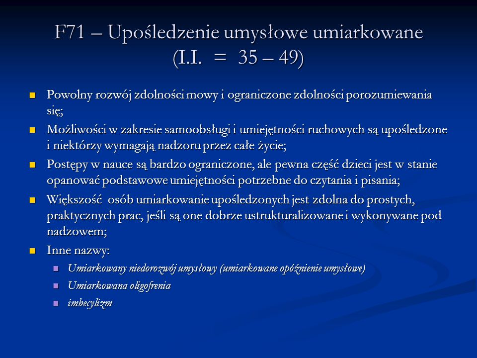 F71 – Upośledzenie umysłowe umiarkowane (I.I.