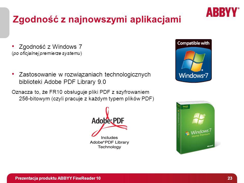 Tytuł i osoba prowadząca 23 Zgodność z najnowszymi aplikacjami Prezentacja produktu ABBYY FineReader 10 Zgodność z Windows 7 (po oficjalnej premierze systemu) Zastosowanie w rozwiązaniach technologicznych biblioteki Adobe PDF Library 9.0 Oznacza to, że FR10 obsługuje pliki PDF z szyfrowaniem 256-bitowym (czyli pracuje z każdym typem plików PDF)