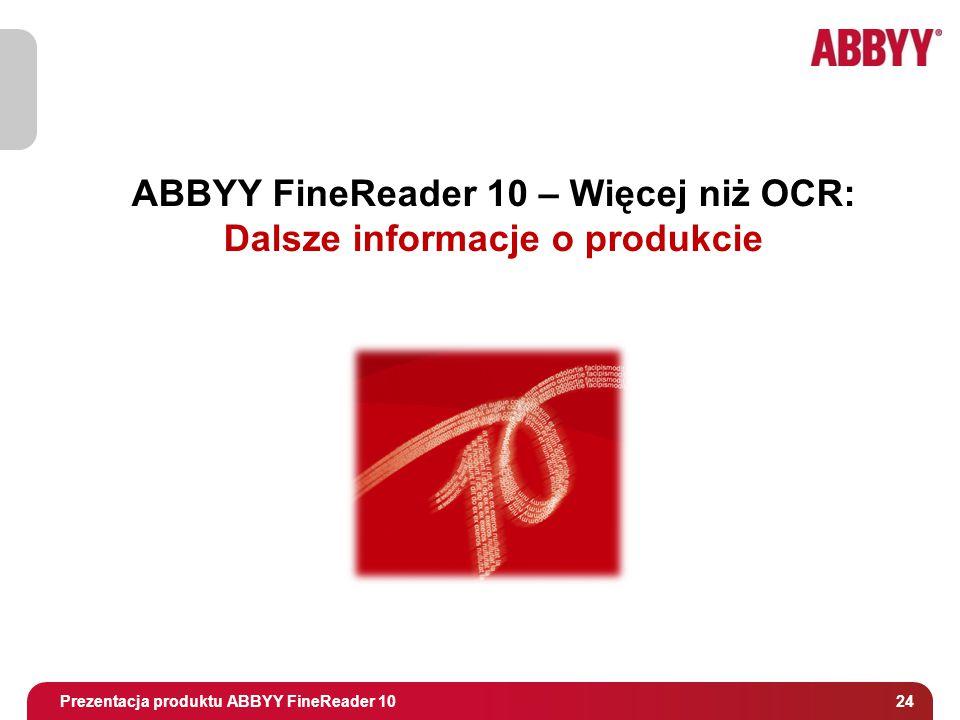 Tytuł i osoba prowadząca 24 ABBYY FineReader 10 – Więcej niż OCR: Dalsze informacje o produkcie Prezentacja produktu ABBYY FineReader 10
