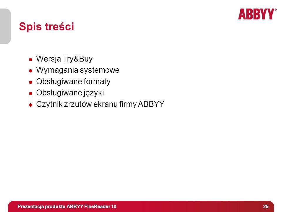 Tytuł i osoba prowadząca 25 Prezentacja produktu ABBYY FineReader 10 Wersja Try&Buy Wymagania systemowe Obsługiwane formaty Obsługiwane języki Czytnik zrzutów ekranu firmy ABBYY Spis treści