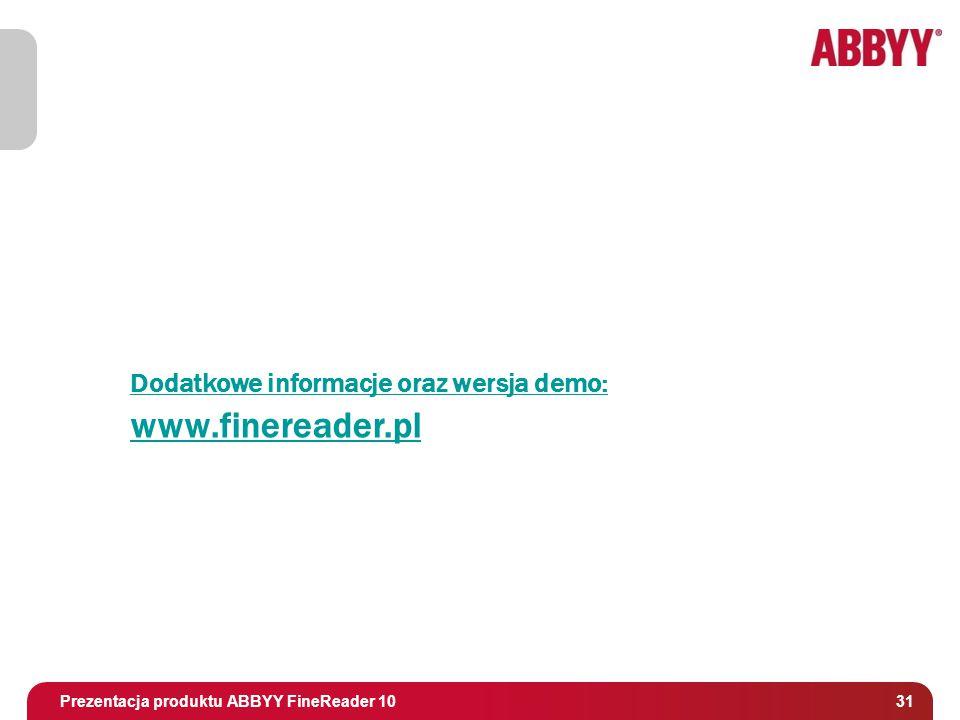 Tytuł i osoba prowadząca 31 Prezentacja produktu ABBYY FineReader 10 Dodatkowe informacje oraz wersja demo: www.finereader.pl