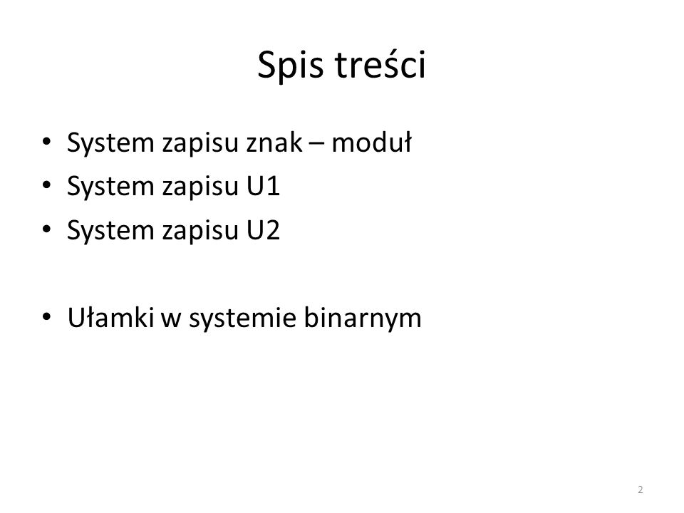 Spis treści System zapisu znak – moduł System zapisu U1 System zapisu U2 Ułamki w systemie binarnym 2