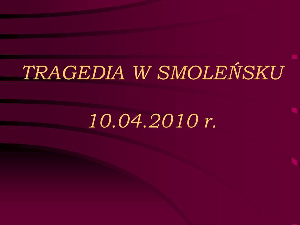 TRAGEDIA W SMOLEŃSKU 10.04.2010 r.