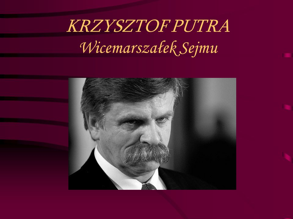 KRZYSZTOF PUTRA Wicemarszałek Sejmu