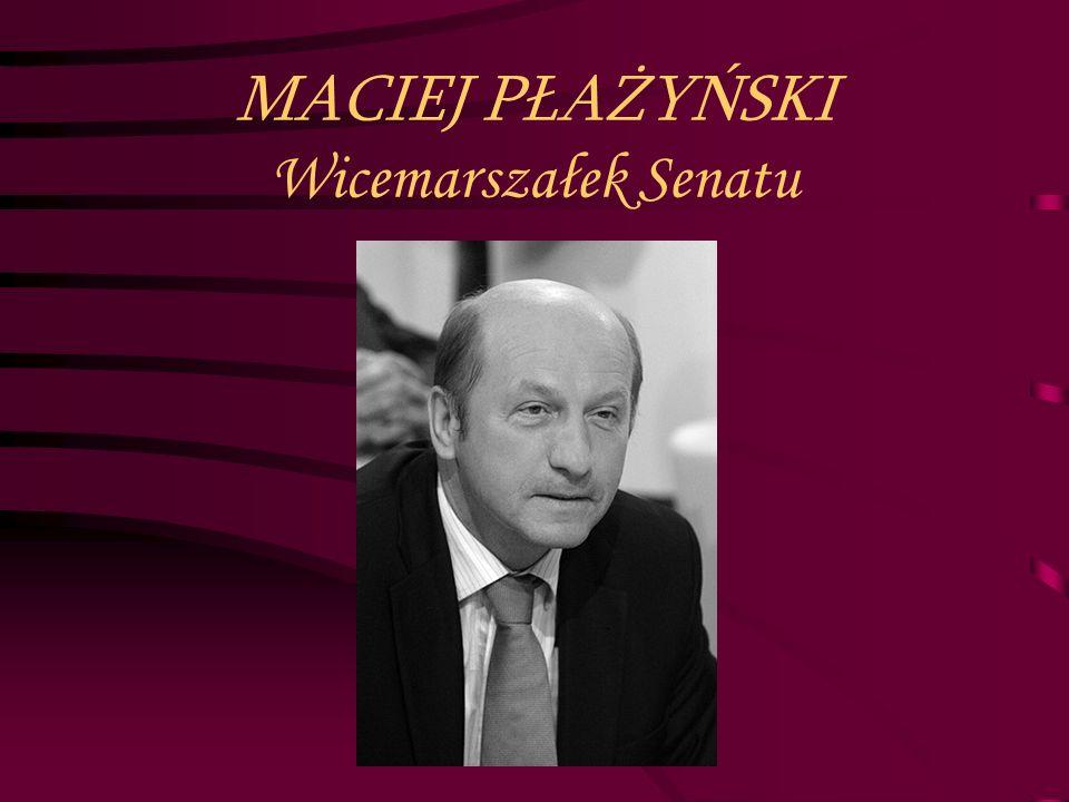 MACIEJ PŁAŻYŃSKI Wicemarszałek Senatu