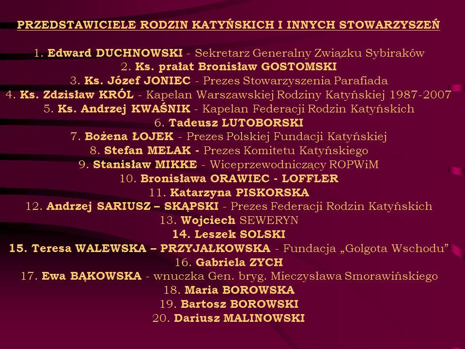 PRZEDSTAWICIELE RODZIN KATYŃSKICH I INNYCH STOWARZYSZEŃ 1. Edward DUCHNOWSKI - Sekretarz Generalny Związku Sybiraków 2. Ks. prałat Bronisław GOSTOMSKI