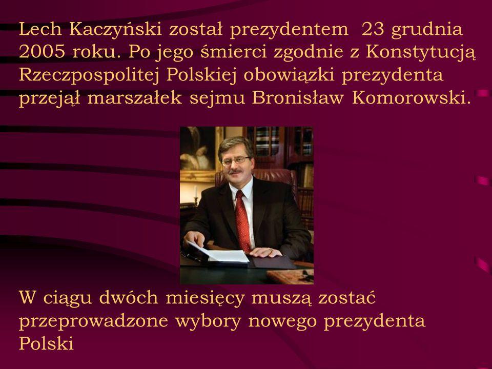 Lech Kaczyński został prezydentem 23 grudnia 2005 roku. Po jego śmierci zgodnie z Konstytucją Rzeczpospolitej Polskiej obowiązki prezydenta przejął ma