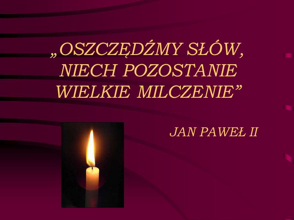 """""""OSZCZĘDŹMY SŁÓW, NIECH POZOSTANIE WIELKIE MILCZENIE"""" JAN PAWEŁ II"""