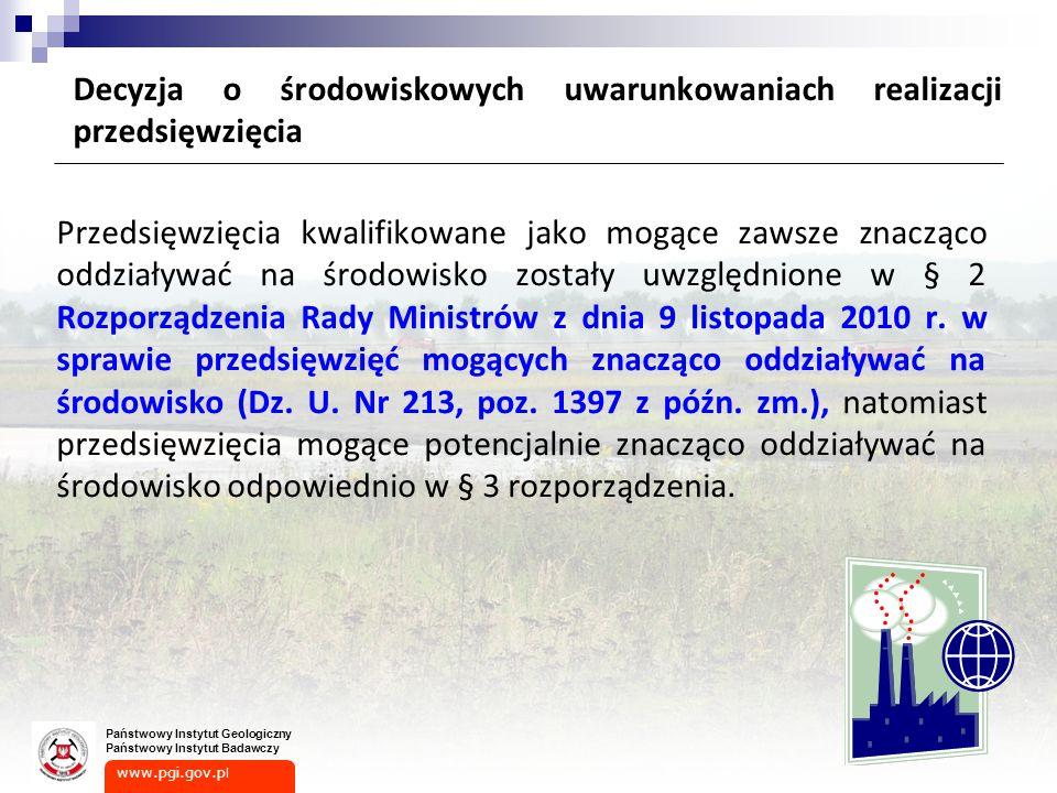 www.pgi.gov.p l Państwowy Instytut Geologiczny Państwowy Instytut Badawczy Przedsięwzięcia kwalifikowane jako mogące zawsze znacząco oddziaływać na środowisko zostały uwzględnione w § 2 Rozporządzenia Rady Ministrów z dnia 9 listopada 2010 r.