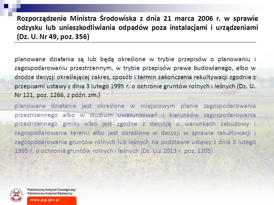 www.pgi.gov.p l Państwowy Instytut Geologiczny Państwowy Instytut Badawczy planowane działania są lub będą określone w trybie przepisów o planowaniu i zagospodarowaniu przestrzennym, w trybie przepisów prawa budowlanego, albo w drodze decyzji określającej zakres, sposób i termin zakończenia rekultywacji zgodnie z przepisami ustawy z dnia 3 lutego 1995 r.