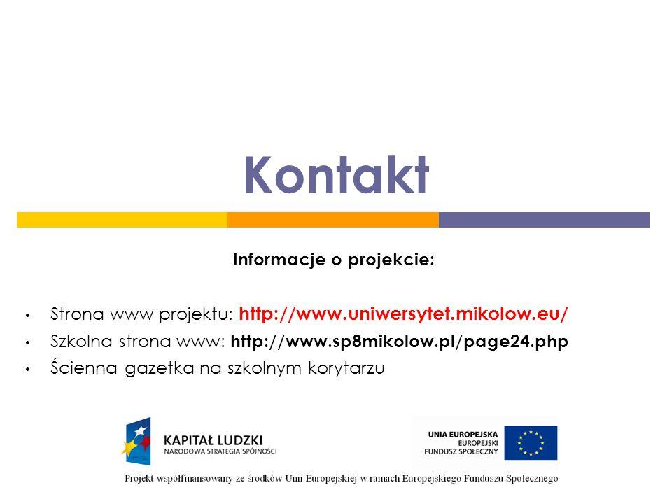 Kontakt Informacje o projekcie: Strona www projektu: http://www.uniwersytet.mikolow.eu/ Szkolna strona www: http://www.sp8mikolow.pl/page24.php Ścienna gazetka na szkolnym korytarzu