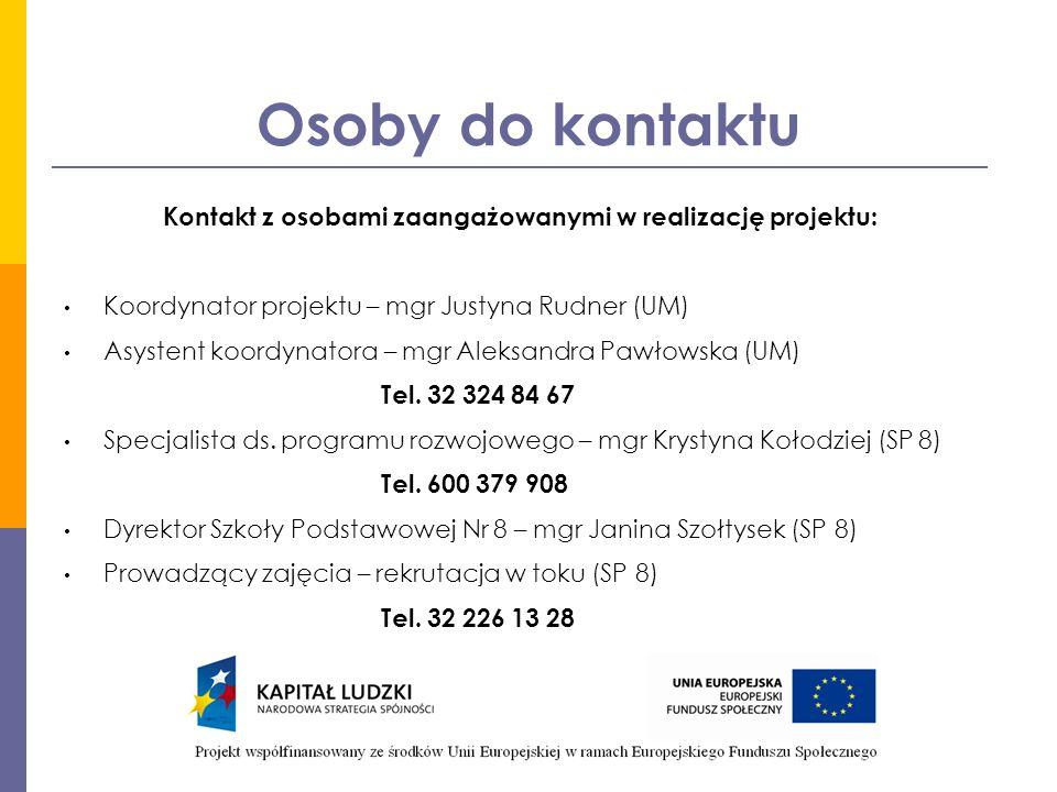 Osoby do kontaktu Kontakt z osobami zaangażowanymi w realizację projektu: Koordynator projektu – mgr Justyna Rudner (UM) Asystent koordynatora – mgr Aleksandra Pawłowska (UM) Tel.