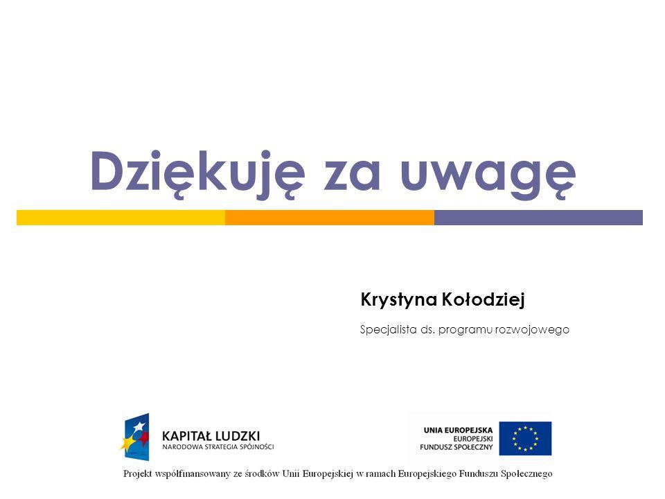 Dziękuję za uwagę Krystyna Kołodziej Specjalista ds. programu rozwojowego