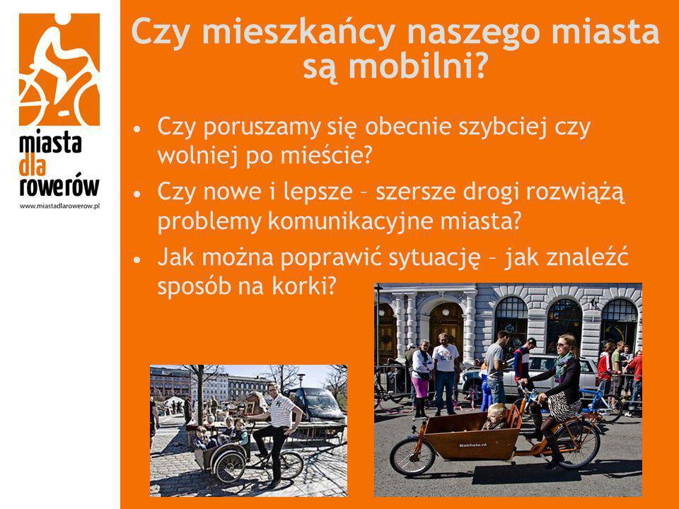 Czy mieszkańcy naszego miasta są mobilni? Czy poruszamy się obecnie szybciej czy wolniej po mieście? Czy nowe i lepsze – szersze drogi rozwiążą proble