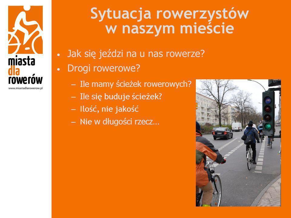 Sytuacja rowerzystów w naszym mieście Jak się jeździ na u nas rowerze? Drogi rowerowe? – Ile mamy ścieżek rowerowych? – Ile s ię buduje ścieżek? – Ilo