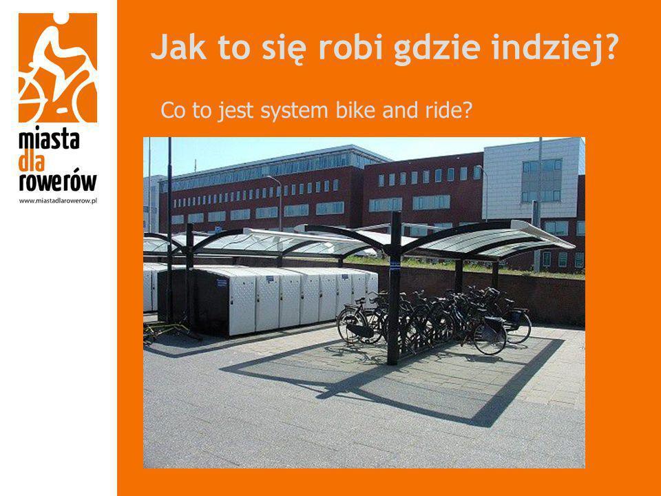 Jak to się robi gdzie indziej? Co to jest system bike and ride?