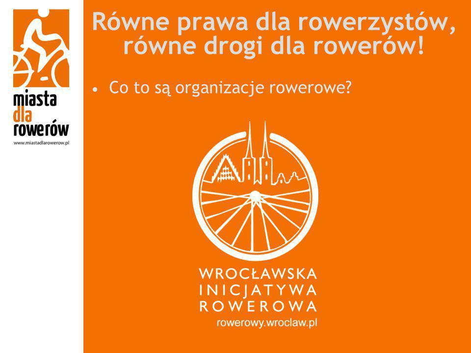 Równe prawa dla rowerzystów, równe drogi dla rowerów! Co to są organizacje rowerowe?