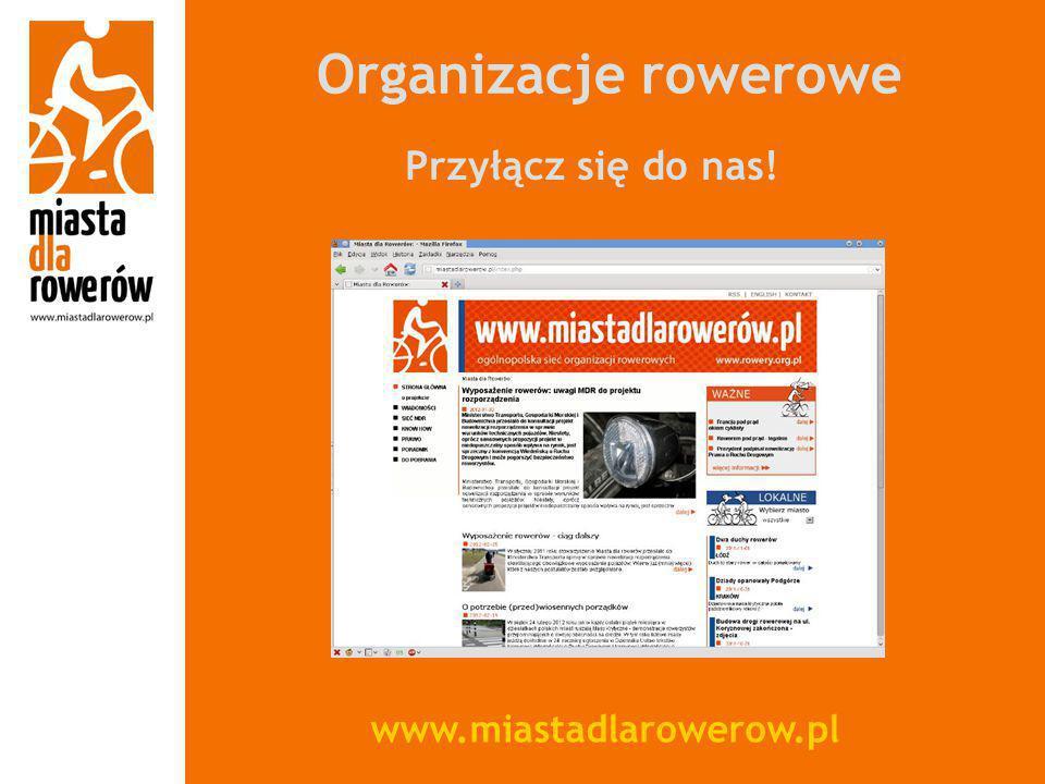 Organizacje rowerowe www.miastadlarowerow.pl Przyłącz się do nas!
