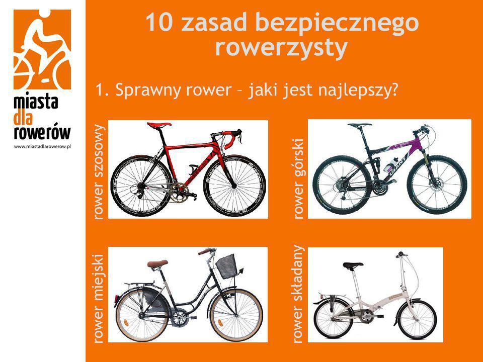 10 zasad bezpiecznego rowerzysty 1. Sprawny rower – jaki jest najlepszy? rower szosowy rower składanyrower miejski rower górski
