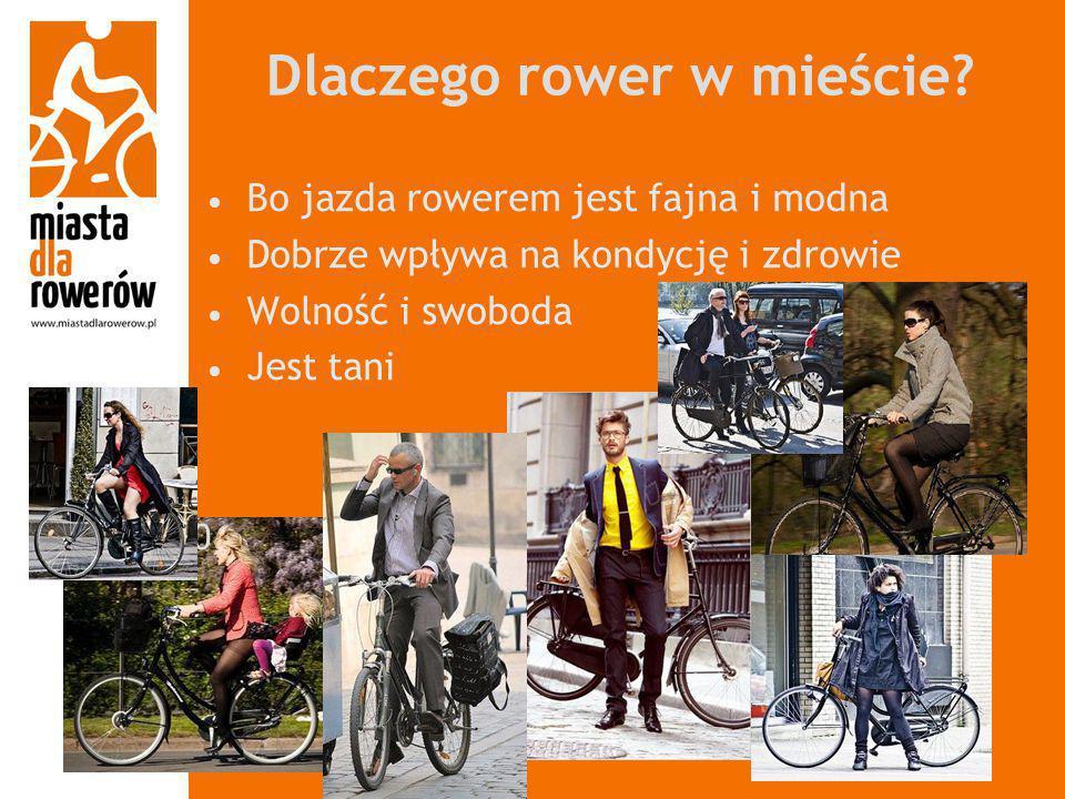 Dlaczego rower w mieście? 0 Bo jazda rowerem jest fajna i modna Dobrze wpływa na kondycję i zdrowie Wolność i swoboda Jest tani