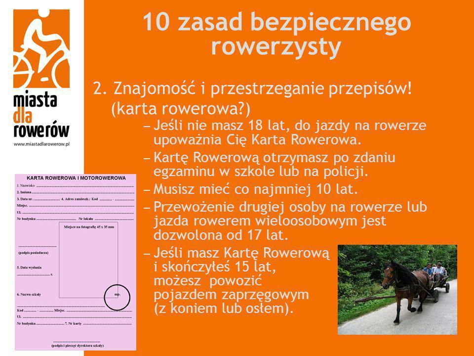 10 zasad bezpiecznego rowerzysty 2. Znajomość i przestrzeganie przepisów! (karta rowerowa?) − Jeśli nie masz 18 lat, do jazdy na rowerze upoważnia Cię