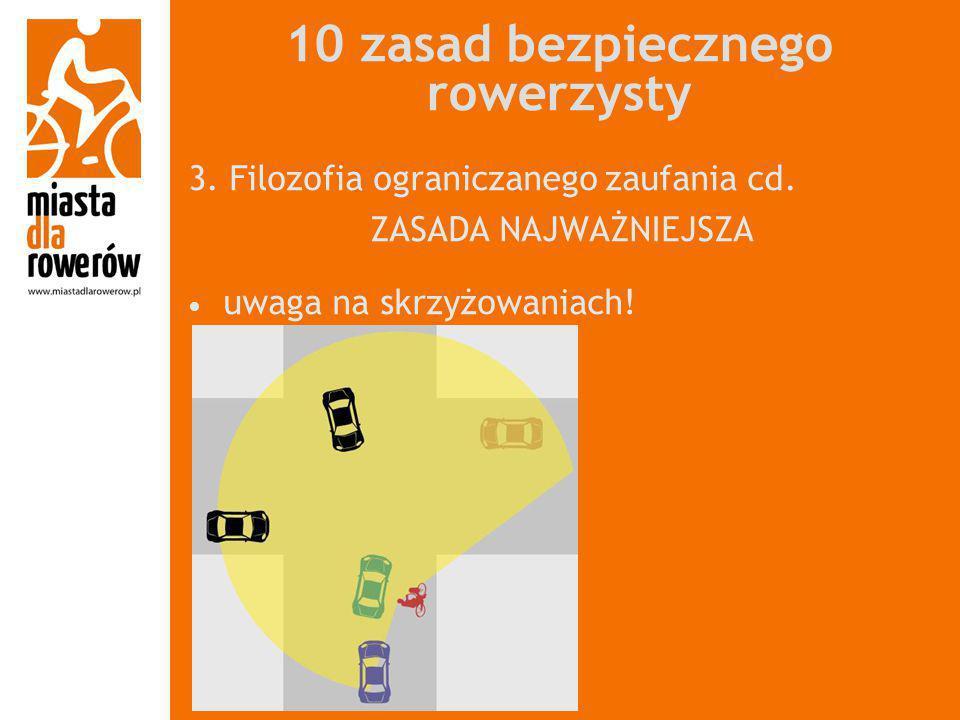10 zasad bezpiecznego rowerzysty 3. Filozofia ograniczanego zaufania cd. ZASADA NAJWAŻNIEJSZA uwaga na skrzyżowaniach!