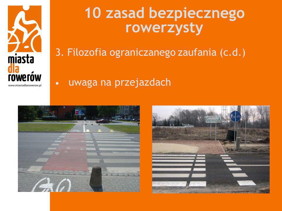 10 zasad bezpiecznego rowerzysty 3. Filozofia ograniczanego zaufania (c.d.) uwaga na przejazdach