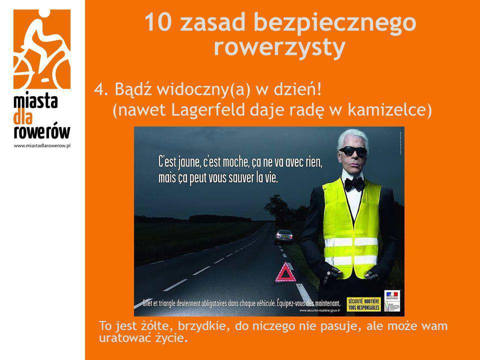 10 zasad bezpiecznego rowerzysty 4. Bądź widoczny(a) w dzień! (nawet Lagerfeld daje radę w kamizelce) To jest żółte, brzydkie, do niczego nie pasuje,