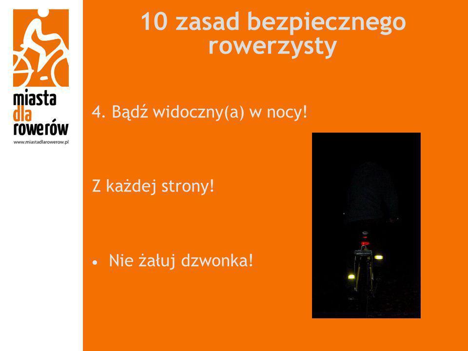 10 zasad bezpiecznego rowerzysty 4. Bądź widoczny(a) w nocy! Z każdej strony! Nie żałuj dzwonka!