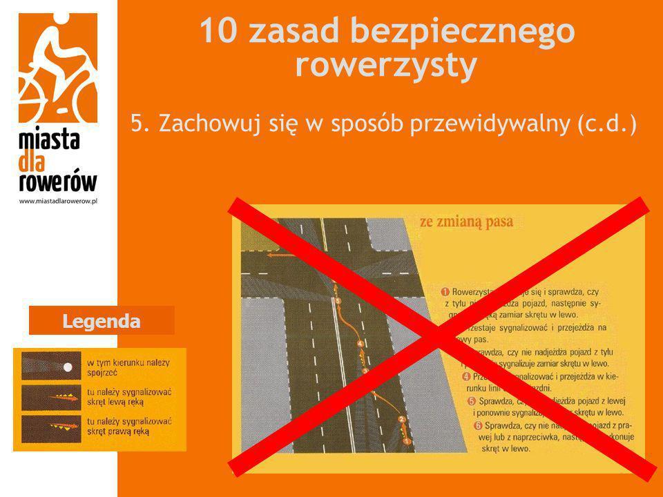 10 zasad bezpiecznego rowerzysty 5. Zachowuj się w sposób przewidywalny (c.d.) Legenda