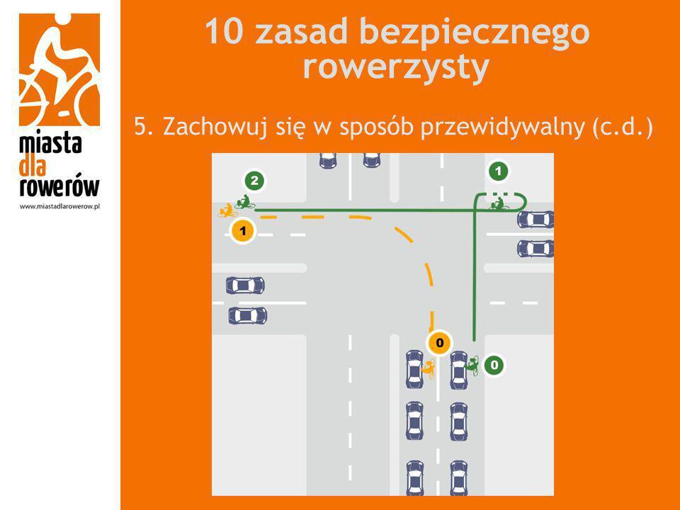 10 zasad bezpiecznego rowerzysty 5. Zachowuj się w sposób przewidywalny (c.d.)
