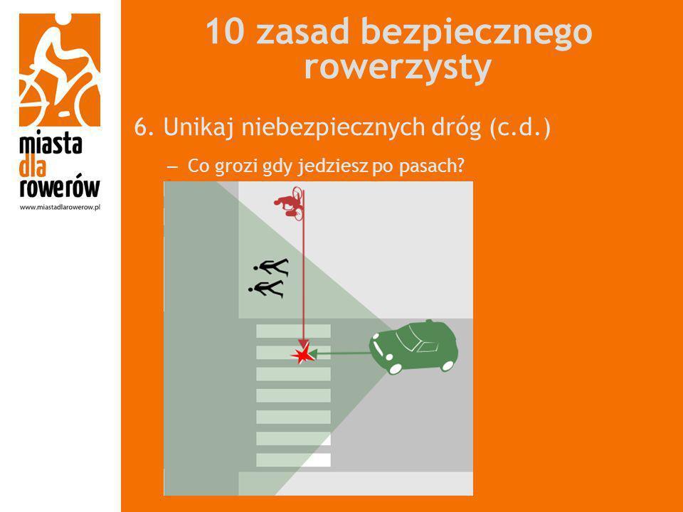10 zasad bezpiecznego rowerzysty 6. Unikaj niebezpiecznych dróg (c.d.) – Co grozi gdy jedziesz po pasach?