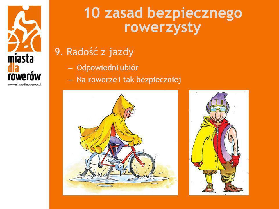 10 zasad bezpiecznego rowerzysty 9. Radość z jazdy – Odpowiedni ubiór – Na rowerze i tak bezpieczniej