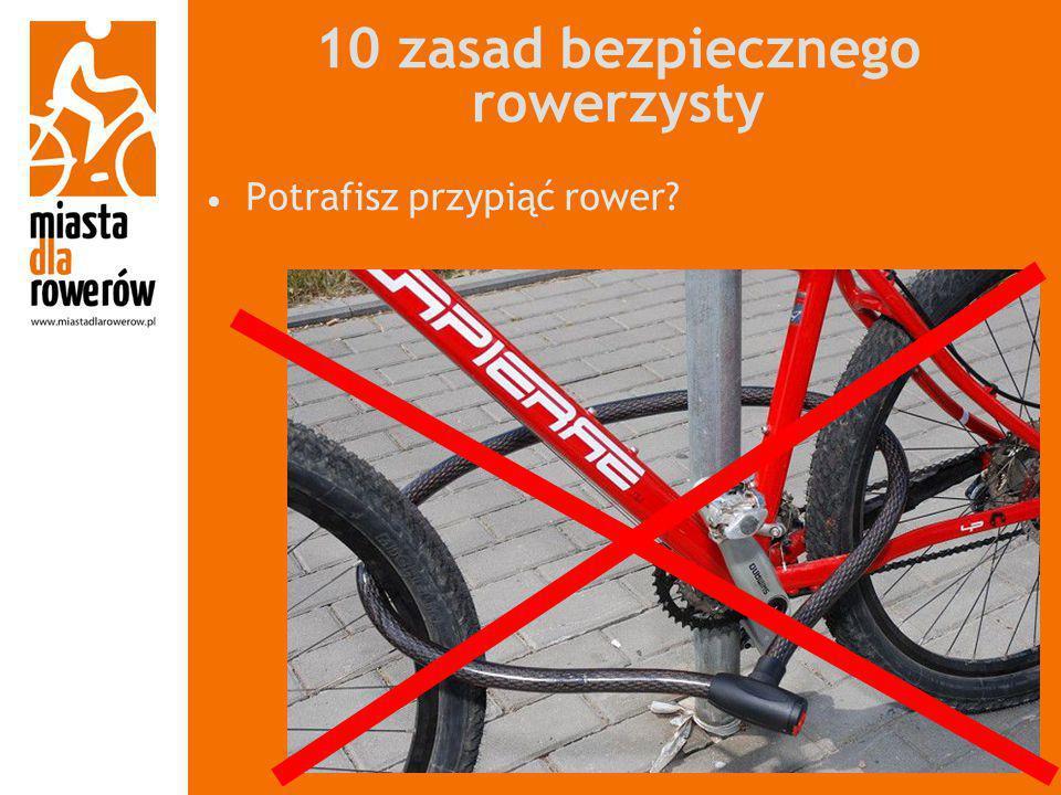 10 zasad bezpiecznego rowerzysty Potrafisz przypiąć rower?