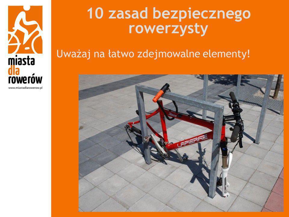 10 zasad bezpiecznego rowerzysty Uważaj na łatwo zdejmowalne elementy!
