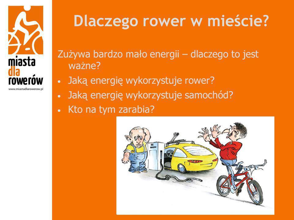 Dlaczego rower w mieście? Zużywa bardzo mało energii – dlaczego to jest ważne? Jaką energię wykorzystuje rower? Jaką energię wykorzystuje samochód? Kt