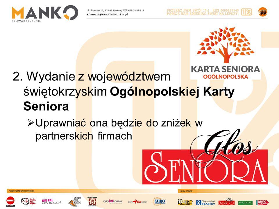 2. Wydanie z województwem świętokrzyskim Ogólnopolskiej Karty Seniora  Uprawniać ona będzie do zniżek w partnerskich firmach