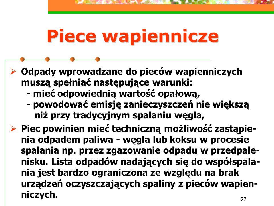 27 Piece wapiennicze  Odpady wprowadzane do pieców wapienniczych muszą spełniać następujące warunki: - mieć odpowiednią wartość opałową, - powodować