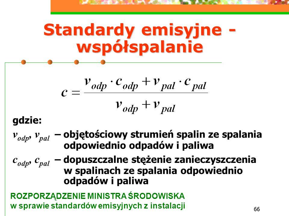 66 Standardy emisyjne - współspalanie gdzie: v odp, v pal – objętościowy strumień spalin ze spalania odpowiednio odpadów i paliwa c odp, c pal – dopus