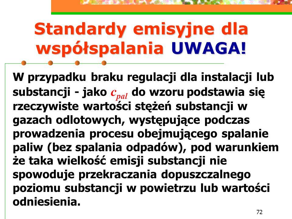 72 Standardy emisyjne dla współspalania UWAGA! W przypadku braku regulacji dla instalacji lub substancji - jako c pal do wzoru podstawia się rzeczywis