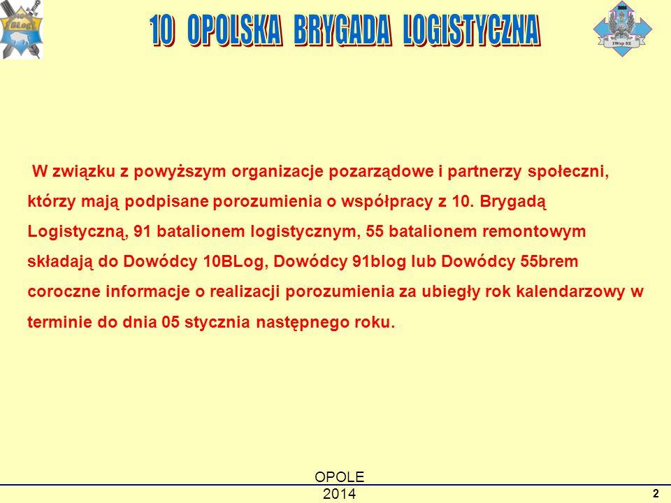 OPOLE 2014 2 W związku z powyższym organizacje pozarządowe i partnerzy społeczni, którzy mają podpisane porozumienia o współpracy z 10. Brygadą Logist
