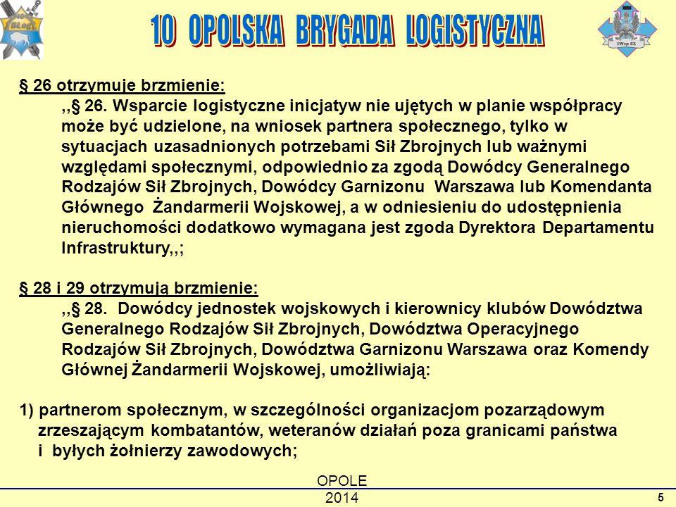OPOLE 2014 5 § 26 otrzymuje brzmienie:,,§ 26. Wsparcie logistyczne inicjatyw nie ujętych w planie współpracy może być udzielone, na wniosek partnera s