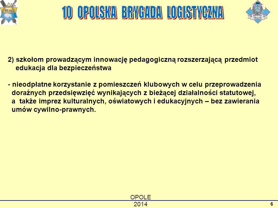 OPOLE 2014 6 2) szkołom prowadzącym innowację pedagogiczną rozszerzającą przedmiot edukacja dla bezpieczeństwa - nieodpłatne korzystanie z pomieszczeń klubowych w celu przeprowadzenia doraźnych przedsięwzięć wynikających z bieżącej działalności statutowej, a także imprez kulturalnych, oświatowych i edukacyjnych – bez zawierania umów cywilno-prawnych.