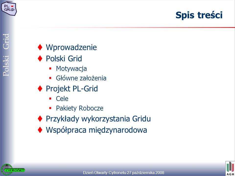 Dzień Otwarty Cyfronetu 27 października 2008 4 Polski Grid  Wprowadzenie  Polski Grid  Motywacja  Główne założenia  Projekt PL-Grid  Cele  Pakiety Robocze  Przykłady wykorzystania Gridu  Współpraca międzynarodowa Spis treści