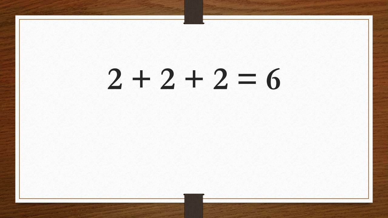 2 + 2 + 2 = 6