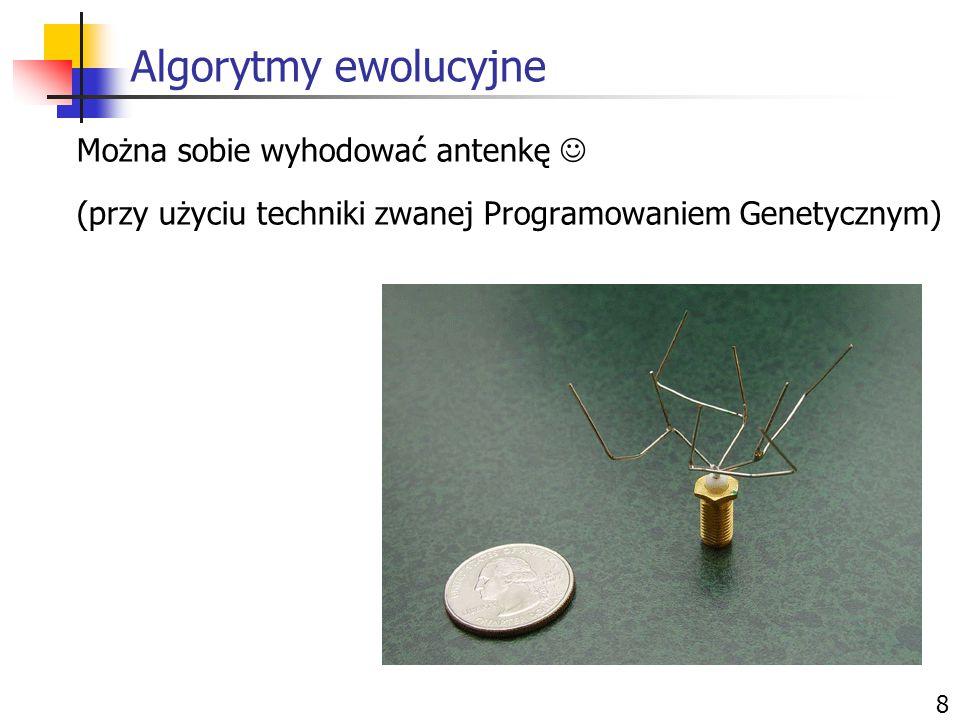 Można sobie wyhodować antenkę (przy użyciu techniki zwanej Programowaniem Genetycznym) 8