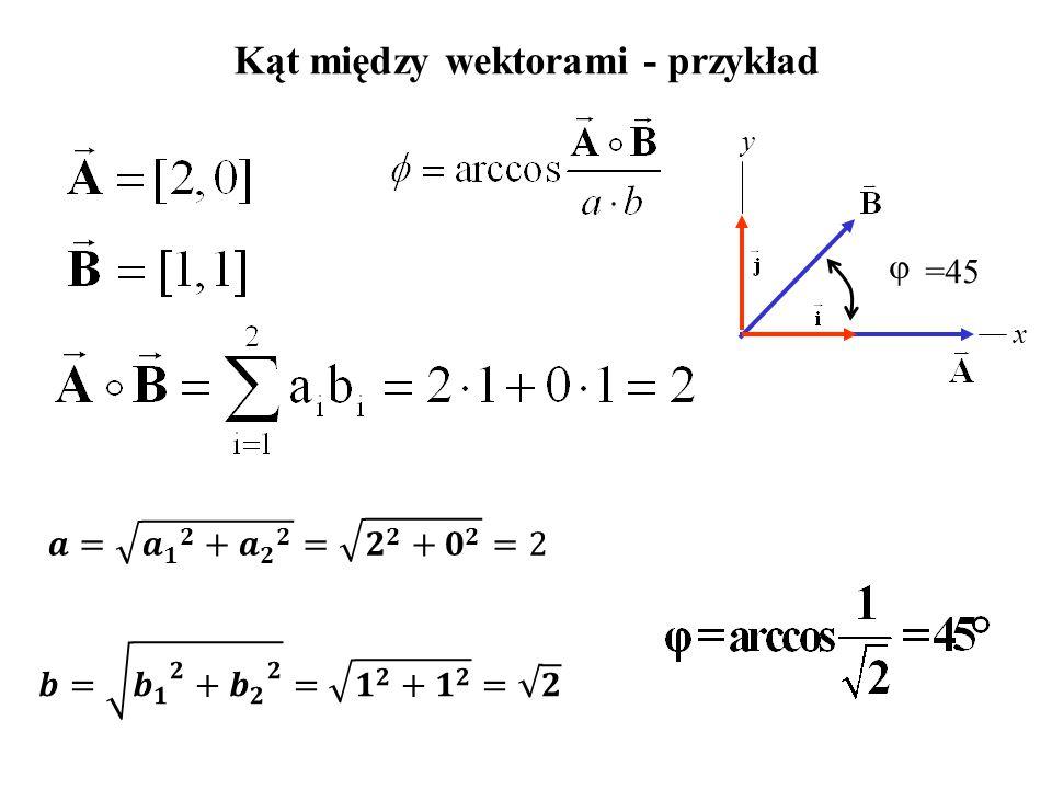Kąt między wektorami - przykład x y  =45