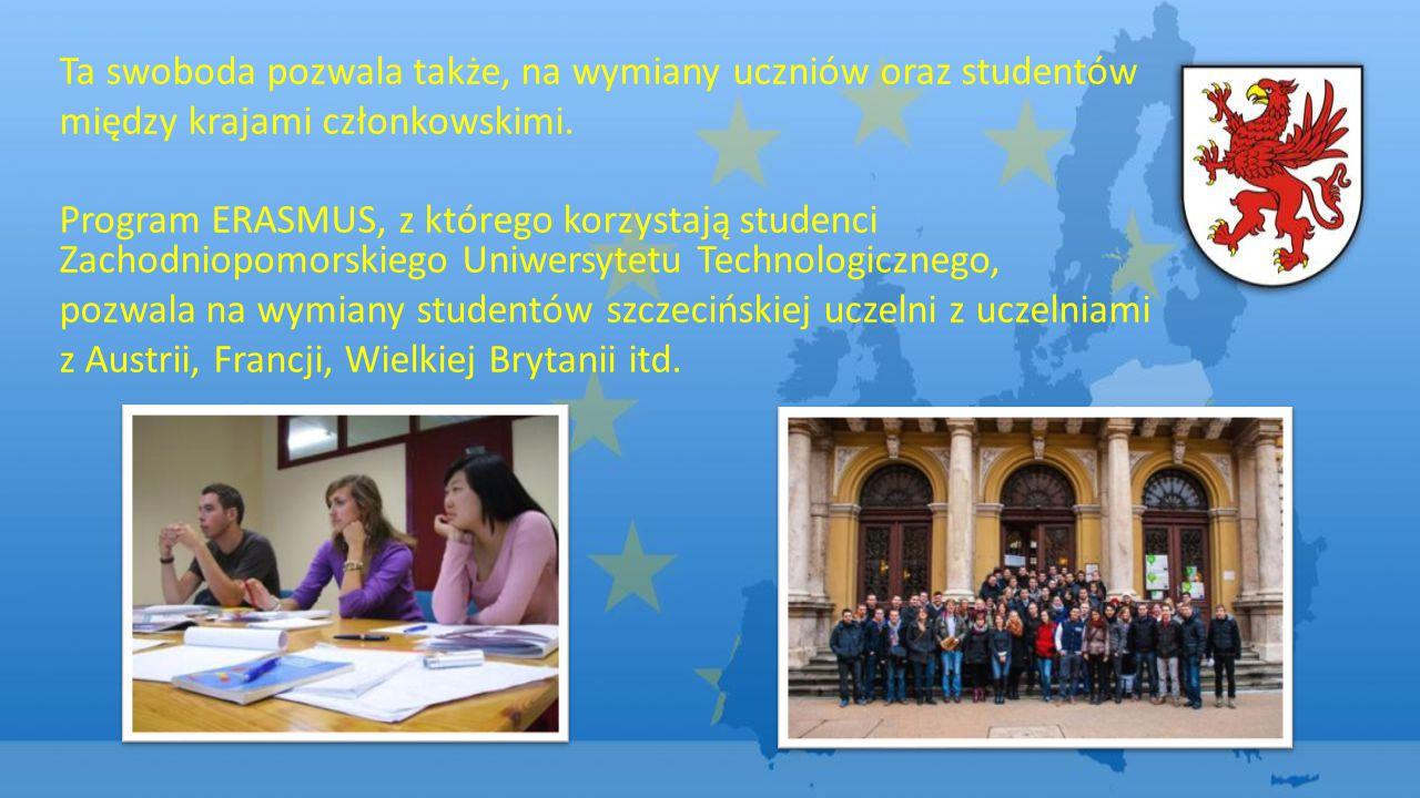 Ta swoboda pozwala także, na wymiany uczniów oraz studentów między krajami członkowskimi. Program ERASMUS, z którego korzystają studenci Zachodniopomo